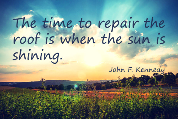 Quote - The Time to Repair the Roof